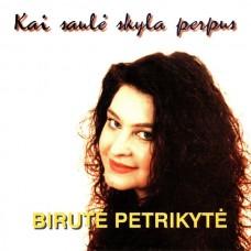 """CD BIRUTĖ PETRIKYTĖ """"KAI SAULĖ SKYLA PERPUS"""""""