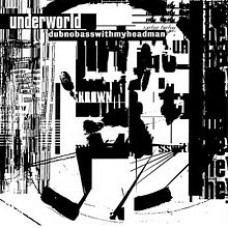 "CD UNDERWORLD ""DUBNOBASSWITHMYHEADMAN"""