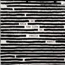 "CD ROGER WATERS ""IS THIS THE LIFE WE REALLY WANT?"""